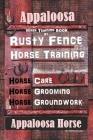 Appaloosa Horse Training Book By Rusty Fence Horse Training, Horse Care, Horse Training, Horse Grooming, Horse Groundwork, Appaloosa Horse Cover Image
