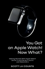 You Got An Apple Watch! Now What?: Getting Started With Apple Watch Series 5 (and Series 3 and 4) and WatchOS 6 (Color Edition) Cover Image