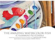 The Amazing Watercolor Fish/El Asombroso Pez Acuarela Cover Image