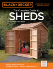 Black & Decker The Complete Guide to Sheds, 3rd Edition: Design & Build a Shed: - Complete Plans - Step-by-Step How-To (Black & Decker Complete Guide) Cover Image