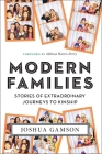 Modern Families: Stories of Extraordinary Journeys to Kinship Cover Image