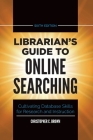 Librarian's Guide to Online Searching, 6th Edition: Cultivating Database Skills for Research and Instruction, 6th Edition Cover Image