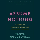 Assume Nothing Lib/E: A Story of Intimate Violence Cover Image