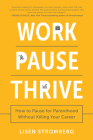 Work Pause Thrive: How to Pause for Parenthood Without Killing Your Career Cover Image