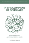 In the Company of Scholars - a Commentary on al-Nawawī's Forty Ḥadīth Cover Image