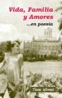 Vida, Familia y Amores ...en poesia Cover Image
