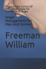 Anger Management For Men And Women: How To Take Control Of Your Mindfulness For The Dance Of Anger Cover Image