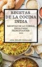 Recetas de la Cocina India 2021 (Indian Cookbook Spanish Edition): Recetas de la Comida India Para Principiantes Cover Image