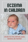 Eczema In Children: Explore The Types, Symptoms, Causes, Diagnosis, And Treatment: Discoid Eczema Cover Image