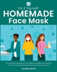 Do It Yourself Homemade Face Mask: The Essential Quick Guide on How to Make Your Medical Face Mask for Home and Travel. With Sewing Patterns and Pictu Cover Image