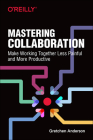 Mastering Collaboration: Make Working Together Less Painful and More Productive Cover Image