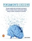 Pensamiento Excesivo: Una guía completa sobre cómo dejar de preocuparse, reducir su ansiedad, eliminar el pensamiento negativo, (Self-Help #2) Cover Image