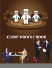 Client Profile Book: 134 page Clients, Record Customers Information, Client Data Organizer for Stylists, Nail Salon and Small Business Cover Image