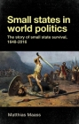 Small States in World Politics: The Story of Small State Survival, 1648-2016 Cover Image