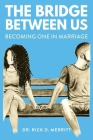 The Bridge Between Us: Becoming One in Marriage Cover Image