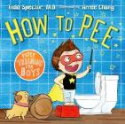 How to Pee: Potty Training for Boys: Potty Training for Boys Cover Image