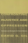 Confronting Injustice and Oppression: Concepts and Strategies for Social Workers (Foundations of Social Work Knowledge) Cover Image