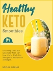 Healthy Keto Smoothies: 50+ Quick and Easy Ketogenic Diet Smoothies and Shakes Recipes to Take Control of Your Health and Weight (Cooking #4) Cover Image