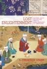 Lost Enlightenment: Central Asia's Golden Age from the Arab Conquest to Tamerlane Cover Image