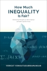 How Much Inequality Is Fair?: Mathematical Principles of a Moral, Optimal, and Stable Capitalist Society Cover Image