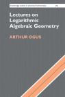 Lectures on Logarithmic Algebraic Geometry (Cambridge Studies in Advanced Mathematics #178) Cover Image