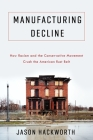 Manufacturing Decline: How Racism and the Conservative Movement Crush the American Rust Belt Cover Image