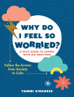 Why Do I Feel So Worried?: A Kid's Guide to Coping with Big Emotions—Follow the Arrows from Anxiety to Calm Cover Image