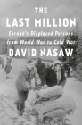 The Last Million: Europe's Displaced Persons from World War to Cold War Cover Image