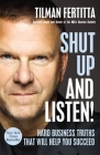 Shut Up and Listen!: Hard Business Truths That Will Help You Succeed Cover Image