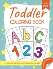 Toddler Coloring Book: Letters and Numbers for Coloring and Learning. Children Activity Book for Toddlers and Kids Age 2-4 Cover Image