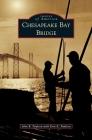 Chesapeake Bay Bridge (Images of America (Arcadia Publishing)) Cover Image