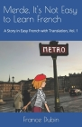 Merde, It's Not Easy to Learn French: A Story in Easy French with Exercises and English Translation Cover Image