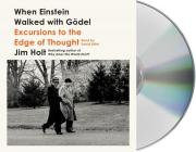 When Einstein Walked with Gödel: Excursions to the Edge of Thought Cover Image