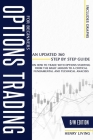 Options Trading for Beginners: An Updated 360 Step by Step Guide on How To Trade With Options Starting From the Basic Jargon to a Critical Fundamenta Cover Image