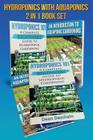 Hydroponics - Aquaponics 2 in 1 Book Set Book: Book 1: Hydroponics 101 - Book 2: An Introduction To Aquaponic Gardening (First Editions) Cover Image