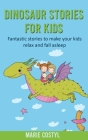 Dinosaur Stories for Kids: Fantastic Stories to make your kids relax and fall asleep Cover Image