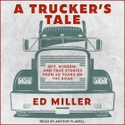 A Trucker's Tale Lib/E: Wit, Wisdom, and True Stories from 60 Years on the Road Cover Image