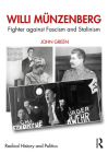 Willi Münzenberg: Fighter against Fascism and Stalinism (Routledge Studies in Radical History and Politics) Cover Image