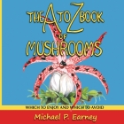 The A to Z Book of Mushrooms: Which to Enjoy and Which to Avoid Cover Image
