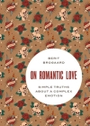On Romantic Love: Simple Truths about a Complex Emotion Cover Image