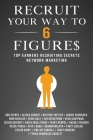Recruit Your Way To 6 Figures: Top Earners Recruiting Secrets in Network Marketing Cover Image