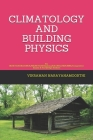 Climatology and Building Physics: For BE/B.TECH/BCA/MCA/ME/M.TECH/Diploma/B.Sc/M.Sc/BBA/MBA/Competitive Exams & Knowledge Seekers Cover Image