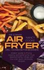 The Ultimate Air Fryer Grill Cookbook for Beginners: Master Guide To Frying, Baking And Grilling The Most Desired Family Meals With Low Cost, Quick An Cover Image