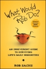 What Would Rob Do?: An Irreverent Guide to Surviving Life's Daily Indignities Cover Image