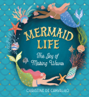 Mermaid Life: The Joy of Making Waves Cover Image
