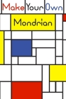 Make your own Mondrian: : 62 Unique Mondrian inspired designs for you to create your own Artwork! Cover Image