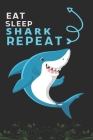 Eat Sleep Shark Repeat: Best Gift for Shark Lovers, 6 x 9 in, 110 pages book for Girl, boys, kids, school, students Cover Image