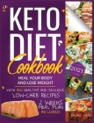 Keto Diet Cookbook: Heal Your Body & Lose Weight with 800 Healthy and Delicious Low-carb Recipes 2 Weeks Meal Plan Included Cover Image