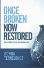 Once Broken Now Restored: My Journey to An Abundant Life Cover Image