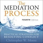 The Mediation Process Lib/E: Practical Strategies for Resolving Conflict 4th Edition Cover Image
